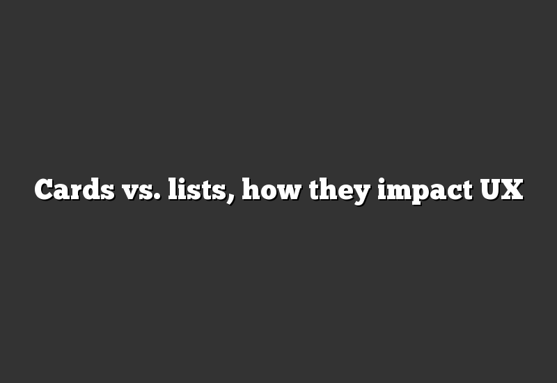 Cards vs. lists, how they impact UX