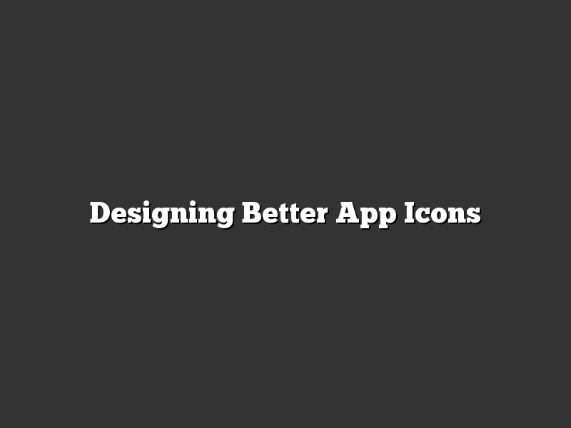 Designing Better App Icons