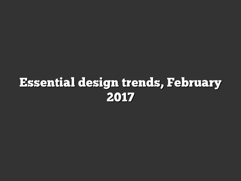 Essential design trends, February 2017