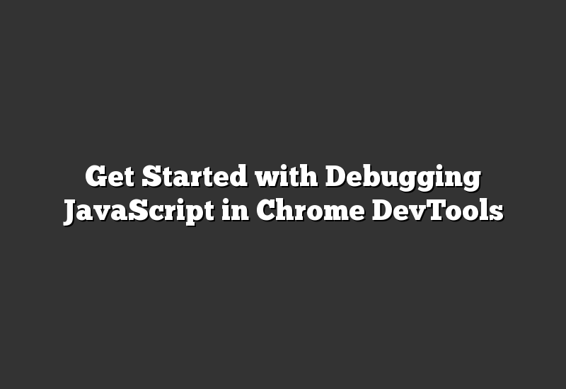 Get Started with Debugging JavaScript in Chrome DevTools