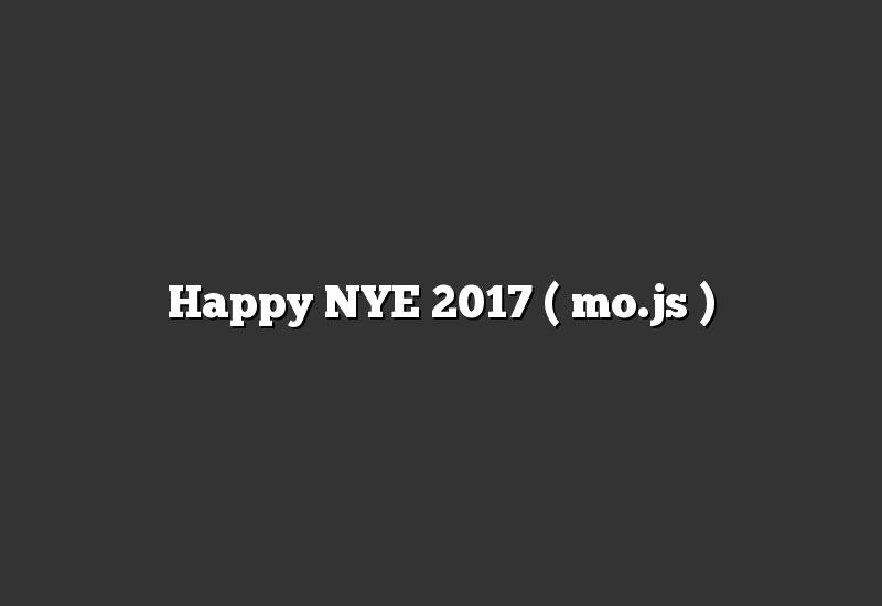 Happy NYE 2017 ( mo.js )