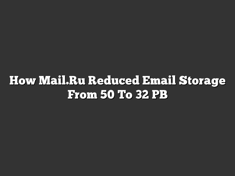 How Mail.Ru Reduced Email Storage From 50 To 32 PB