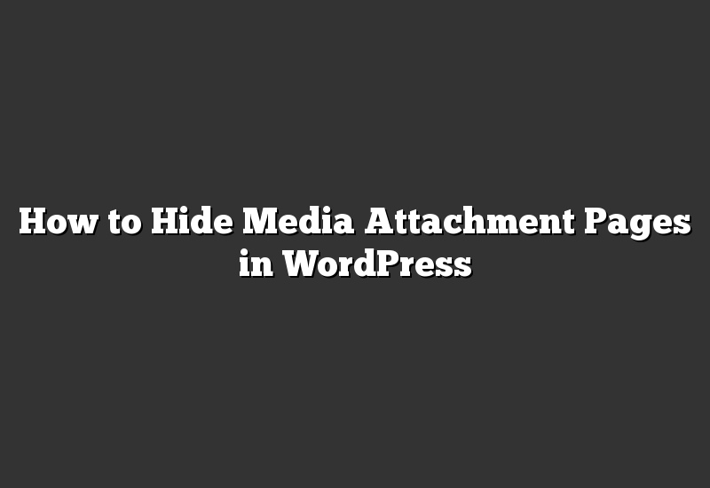 How to Hide Media Attachment Pages in WordPress