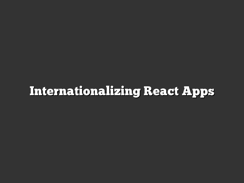 Internationalizing React Apps