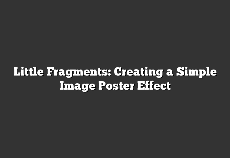 Little Fragments: Creating a Simple Image Poster Effect