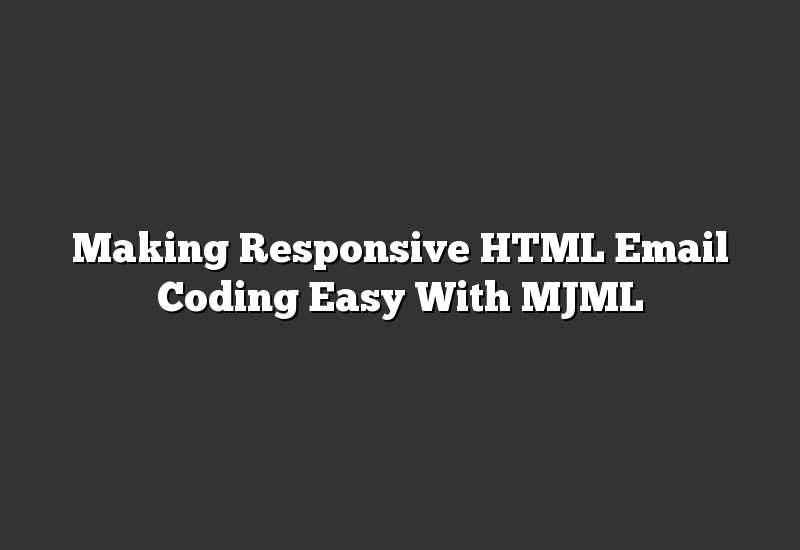 Making Responsive HTML Email Coding Easy With MJML