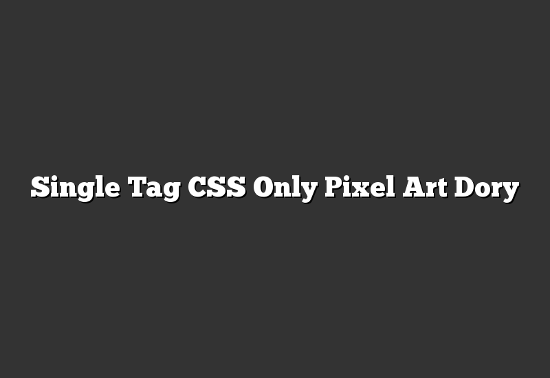 Single Tag CSS Only Pixel Art Dory