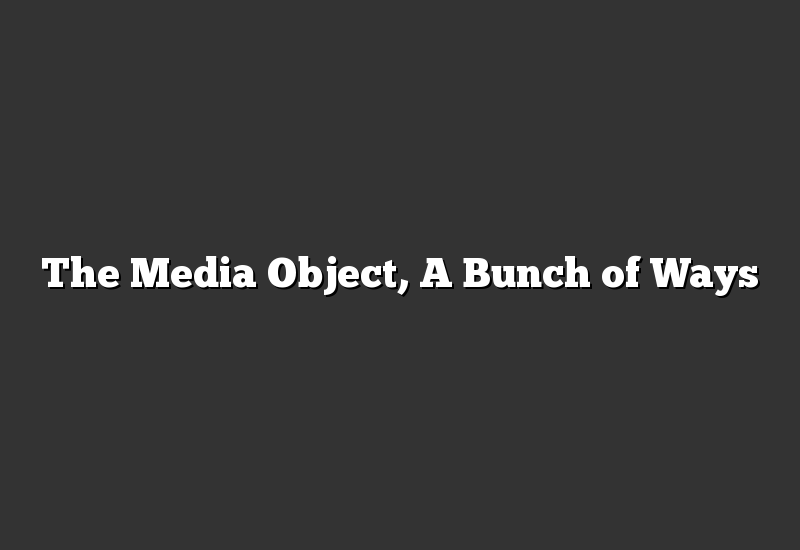 The Media Object, A Bunch of Ways