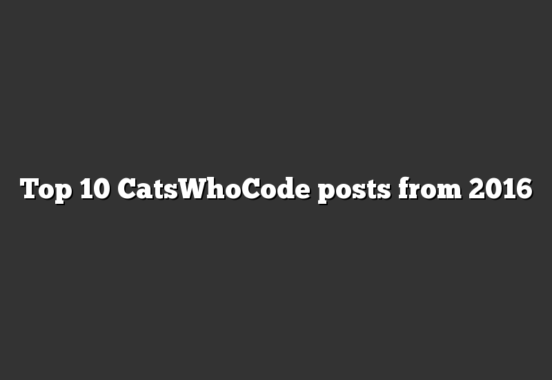 Top 10 CatsWhoCode posts from 2016