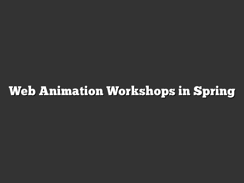 Web Animation Workshops in Spring