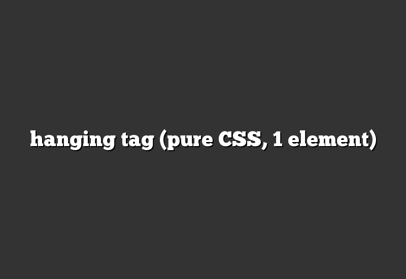 hanging tag (pure CSS, 1 element)