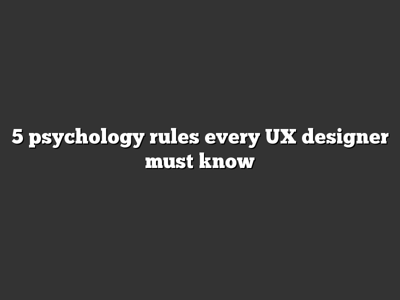 5 psychology rules every UX designer must know