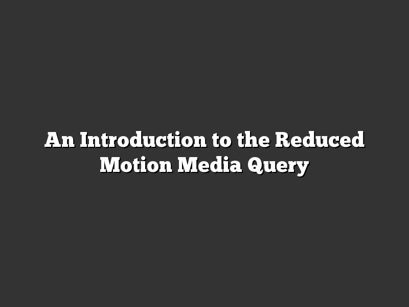 An Introduction to the Reduced Motion Media Query