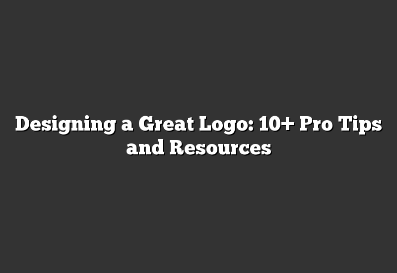 Designing a Great Logo: 10+ Pro Tips and Resources