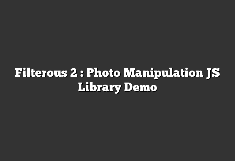 Filterous 2 : Photo Manipulation JS Library Demo