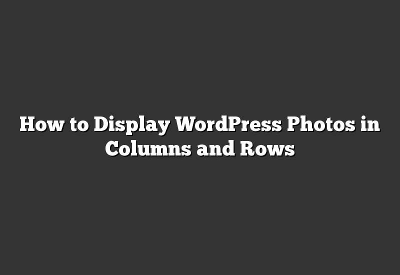 How to Display WordPress Photos in Columns and Rows