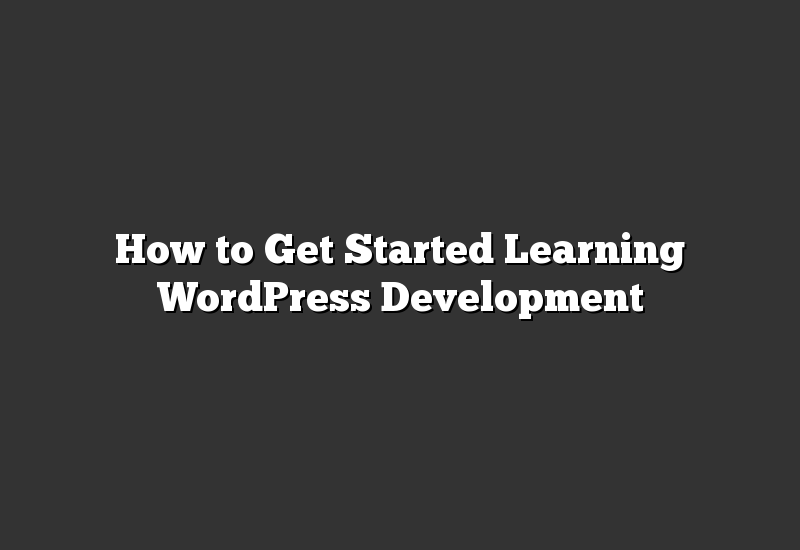 How to Get Started Learning WordPress Development