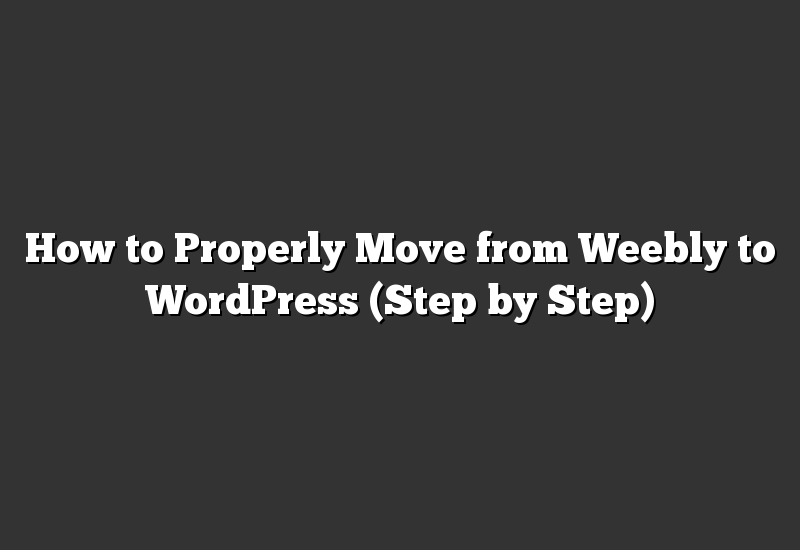 How to Properly Move from Weebly to WordPress (Step by Step)
