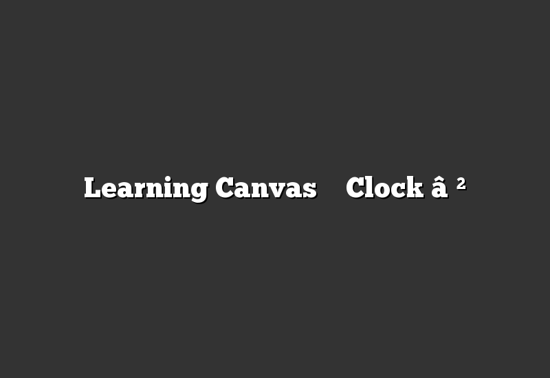 Learning Canvas – Clock ⏲