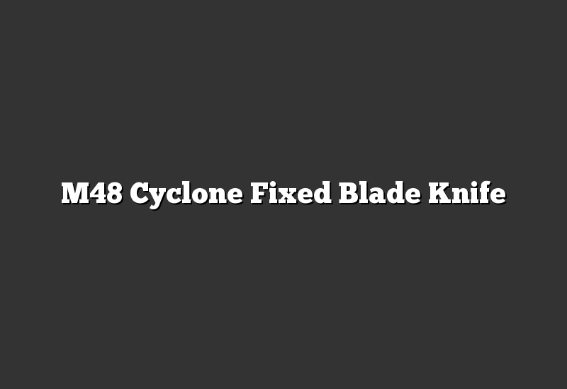 M48 Cyclone Fixed Blade Knife