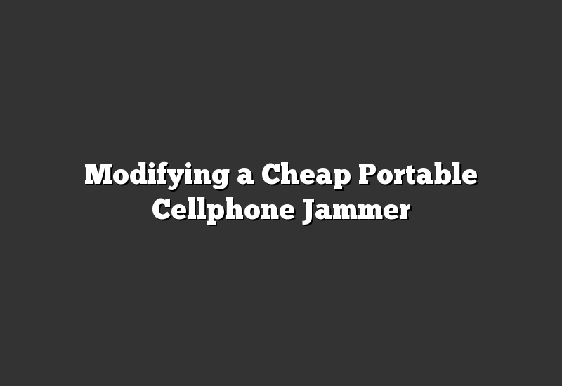 Modifying a Cheap Portable Cellphone Jammer
