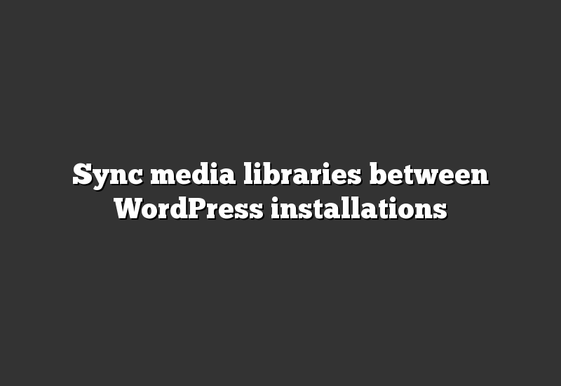 Sync media libraries between WordPress installations