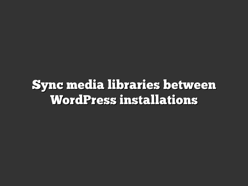 Sync media libraries between WordPress installations