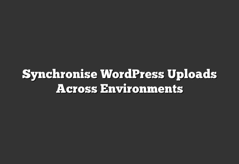 Synchronise WordPress Uploads Across Environments