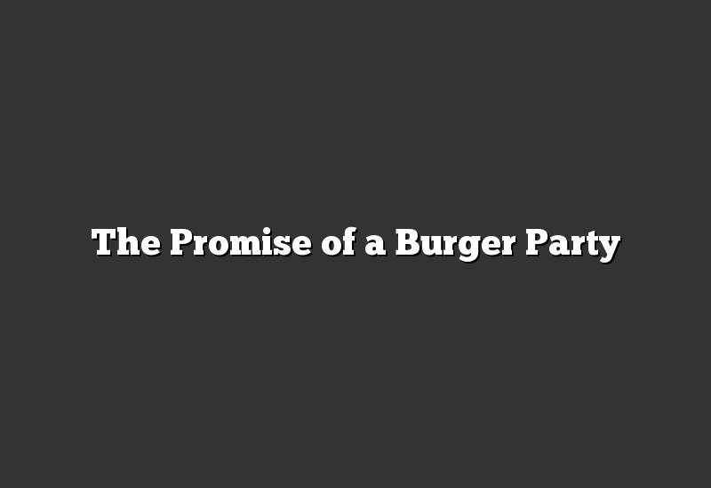 The Promise of a Burger Party