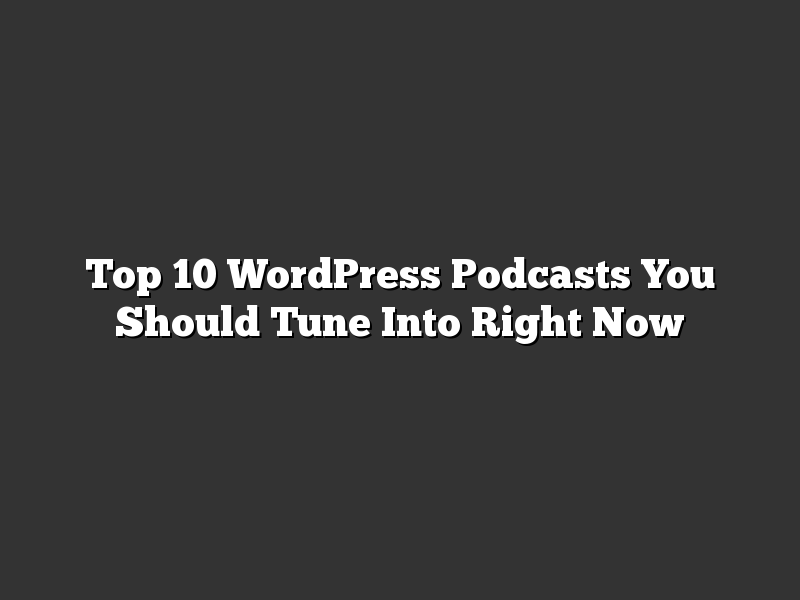 Top 10 WordPress Podcasts You Should Tune Into Right Now