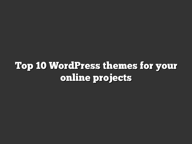 Top 10 WordPress themes for your online projects