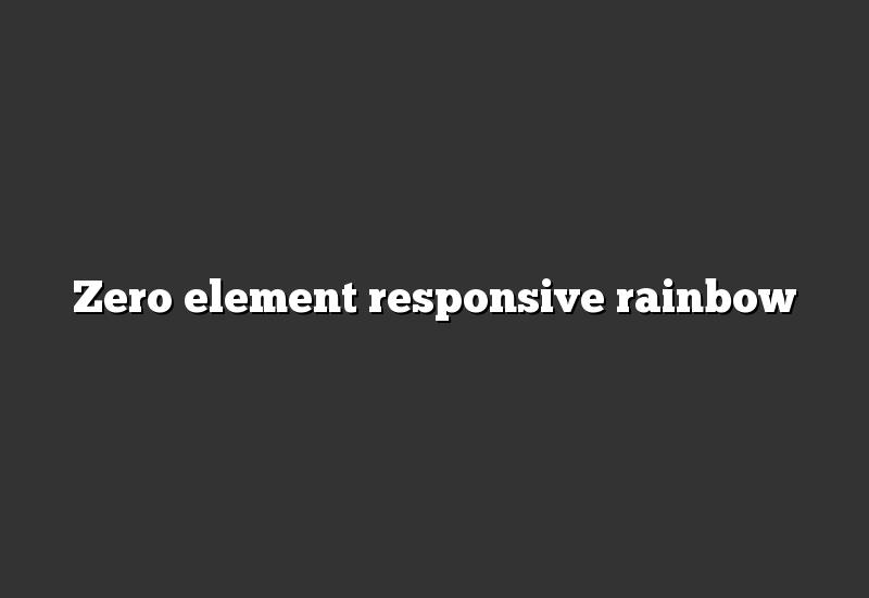 Zero element responsive rainbow