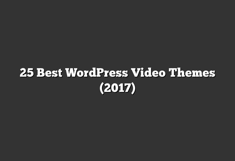 25 Best WordPress Video Themes (2017)