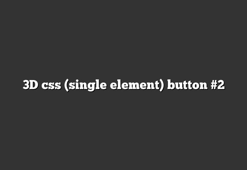 3D css (single element) button #2