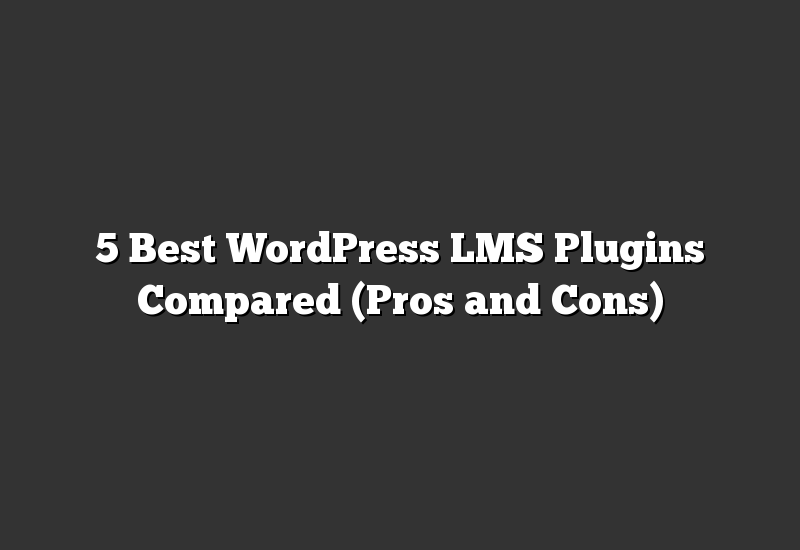 5 Best WordPress LMS Plugins Compared (Pros and Cons)