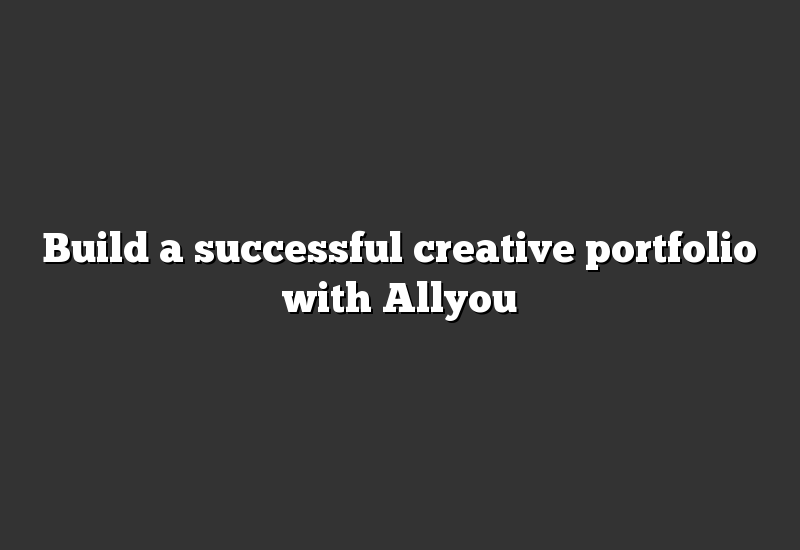 Build a successful creative portfolio with Allyou