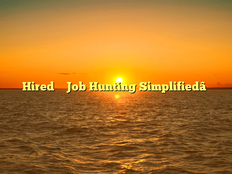 Hired – Job Hunting Simplified