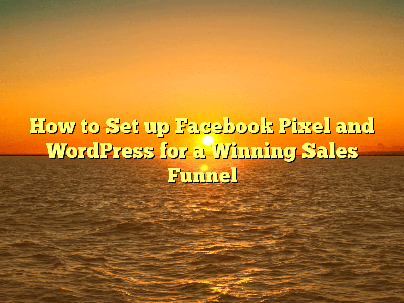 How to Set up Facebook Pixel and WordPress for a Winning Sales Funnel