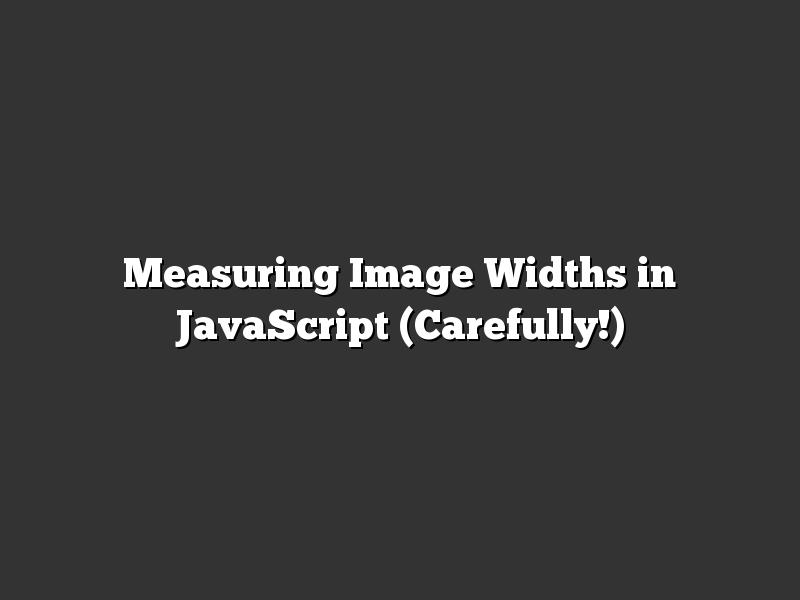 Measuring Image Widths in JavaScript (Carefully!)