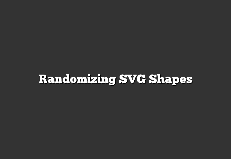 Randomizing SVG Shapes