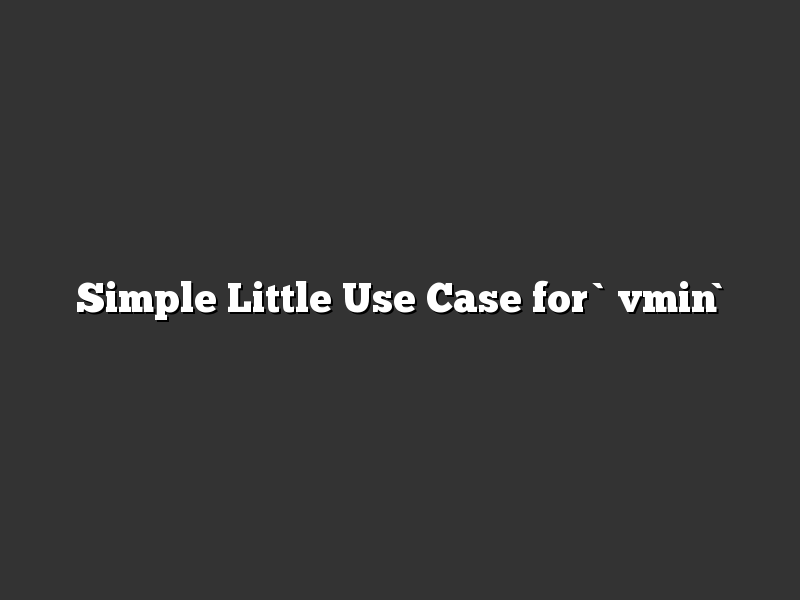 Simple Little Use Case for `vmin`