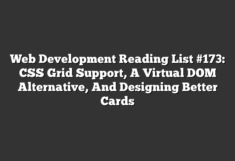 Web Development Reading List #173: CSS Grid Support, A Virtual DOM Alternative, And Designing Better Cards