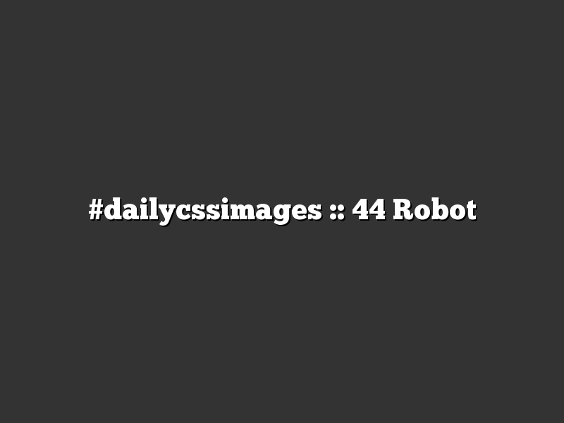 #dailycssimages :: 44 Robot