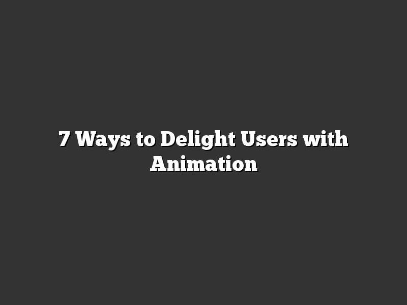 7 Ways to Delight Users with Animation