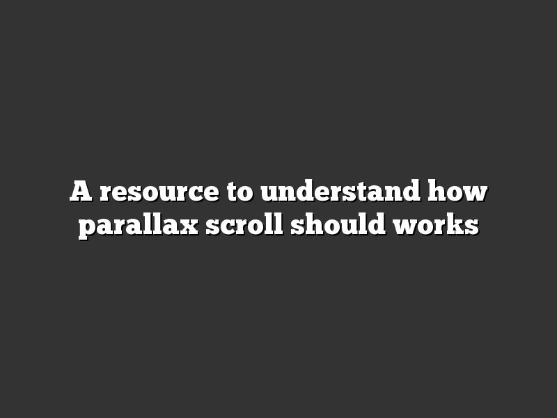 A resource to understand how parallax scroll should works