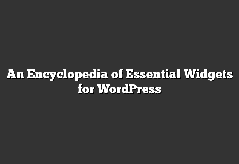 An Encyclopedia of Essential Widgets for WordPress