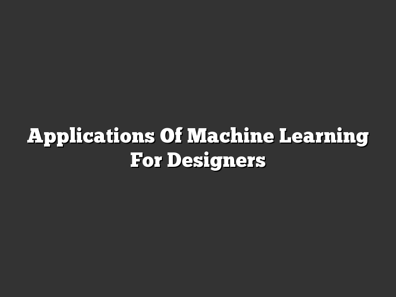 Applications Of Machine Learning For Designers
