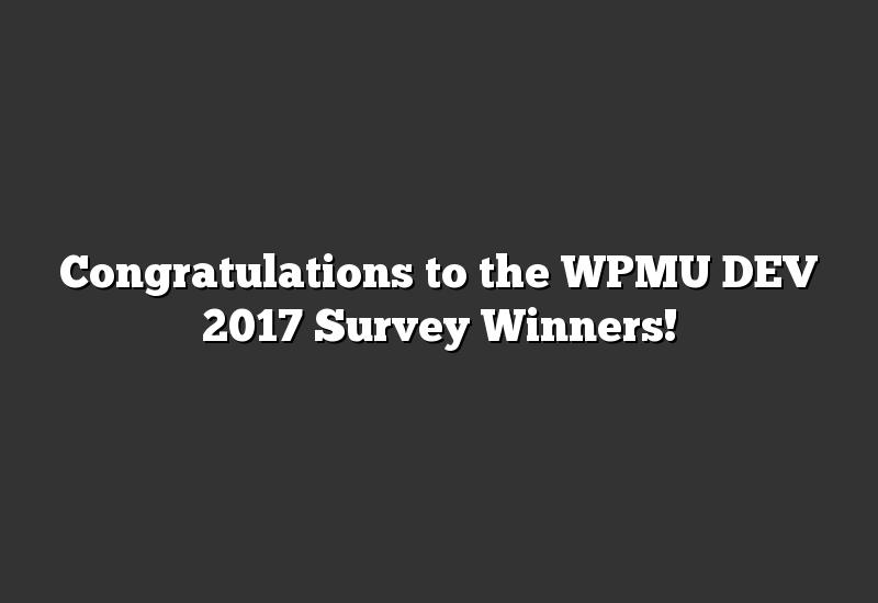 Congratulations to the WPMU DEV 2017 Survey Winners!