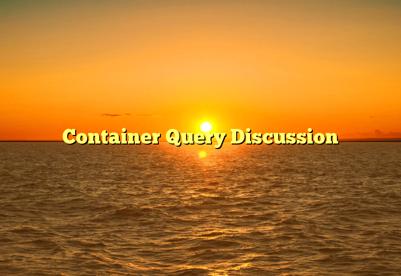 Container Query Discussion