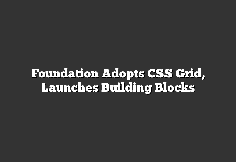 Foundation Adopts CSS Grid, Launches Building Blocks